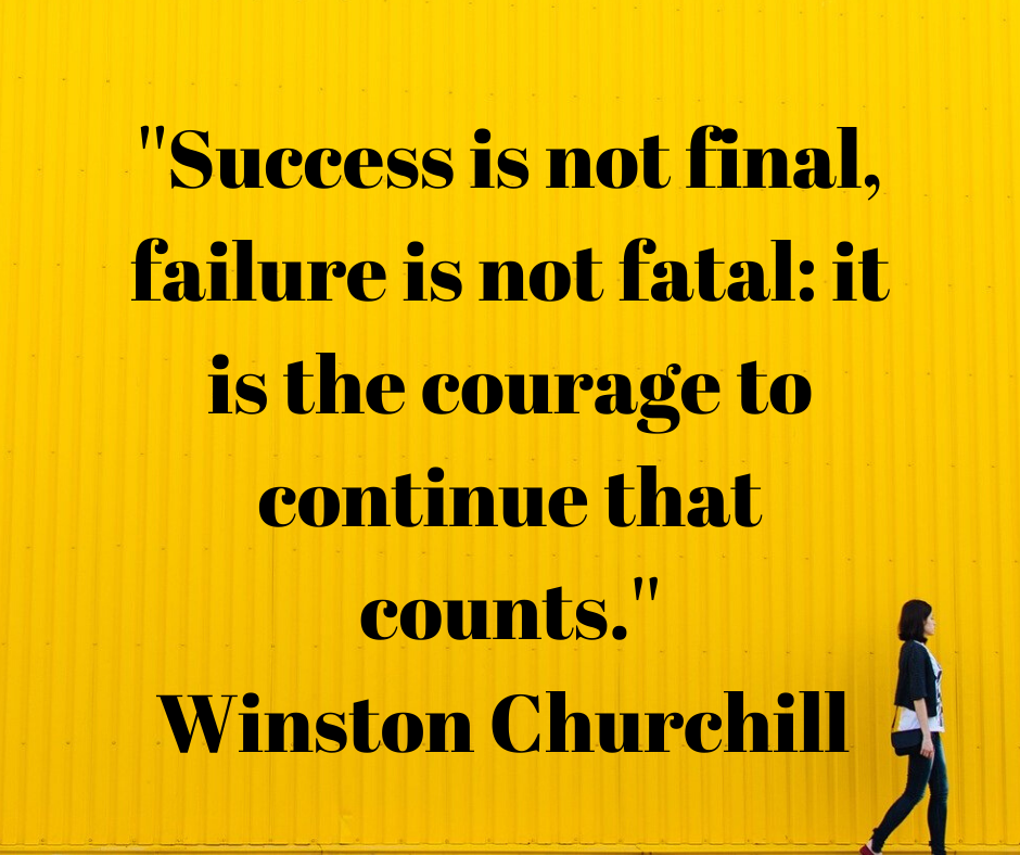 Success is not final, failure is not fatal_ it is the courage to continue that counts._—Winston Churchill